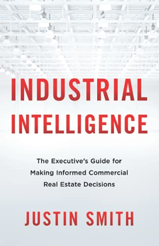 Compare Textbook Prices for Industrial Intelligence: The Executive's Guide for Making Informed Commercial Real Estate Decisions  ISBN 9781544519920 by Smith, Justin