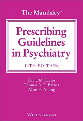Compare Textbook Prices for The Maudsley Prescribing Guidelines in Psychiatry The Maudsley Prescribing Guidelines Series 14 Edition ISBN 9781119772224 by Taylor, David M.,Barnes, Thomas R. E.,Young, Allan H.
