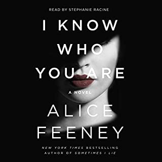 I Know Who You Are     A Novel              Written by:                                                                                                                                 Alice Feeney                               Narrated by:                                                                                                                                 Stephanie Racine                      Length: 10 hrs and 19 mins     8 ratings     Overall 3.1