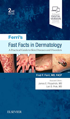 Ferri's Fast Facts in Dermatology: A Practical Guide to Skin Diseases and Disorders (Ferri's Medical Solutions)
