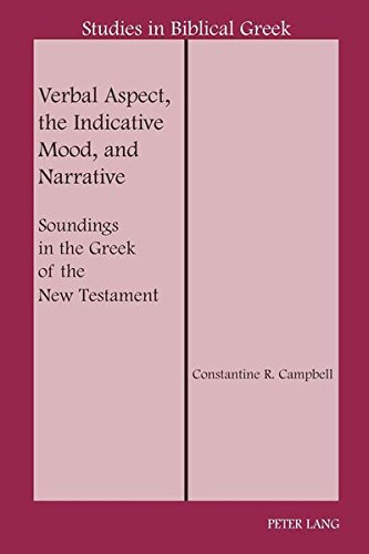 Verbal Aspect, the Indicative Mood, and Narrative: Soundings in the Greek of the New Testament (Studies in Biblical Greek, Band 13)