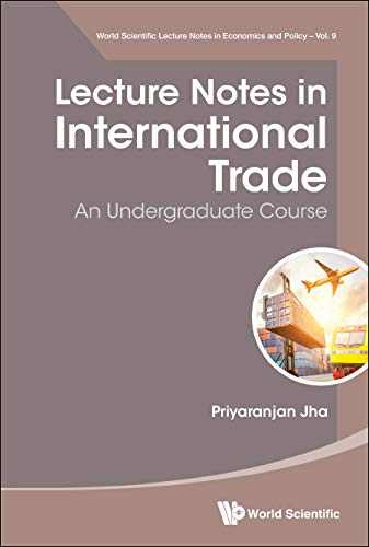Lecture Notes In International Trade: An Undergraduate Course (World Scientific Lecture Notes In Economics And Policy Book 9)