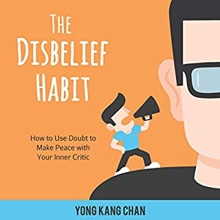 The Disbelief Habit: How to Use Doubt to Make Peace with Your Inner Critic      Self-Compassion Series, Book 2              By:                                                                                                                                 Yong Kang Chan                               Narrated by:                                                                                                                                 Scott R. Smith                      Length: 2 hrs and 58 mins     Not rated yet     Overall 0.0