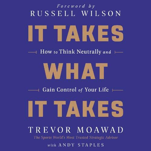 It Takes What It Takes Audiobook By Trevor Moawad, Russell Wilson - foreword cover art