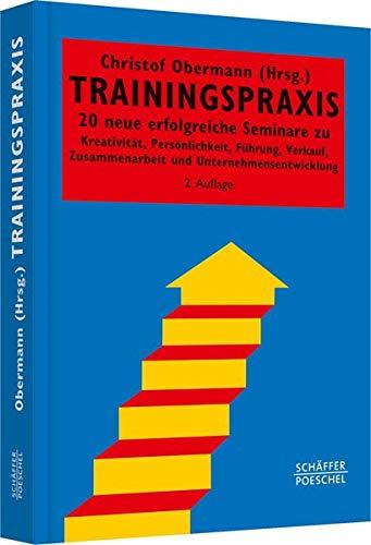 Trainingspraxis: 20 neue erfolgreiche Seminare zu Kreativität, Persönlichkeit, Führung, Verkauf, Zusammenarbeit und Unternehmensentwicklung (Systemisches Management)