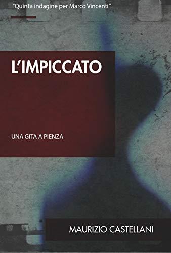 L'impiccato: Una gita a Pienza (Le indagini di Marco Vincenti Vol. 5)