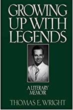 [Growing Up with Legends: A Literary Memoir] [Author: Wright, Thomas E.] [March, 1998]