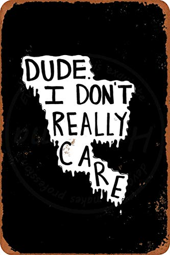 Dude i dont really care Amerikanische Art Metallschilder Vintage Nostalgische Werbung Eiskaltes Getränk Plaque Bar Cafe Familie Dekorative Wandaufkleber Kunst Poster
