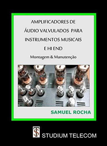 Amplificadores de �udio Valvulados Para Instrumentos Musicais e Hi End: Montagem e Manutenção Editora Studiumtelecom, Autor Samuel Rocha, 1a Edição, (Portuguese Edition)