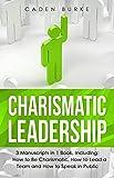 Charismatic Leadership: 3-in-1 Bundle to Master Charisma Improvement, Social Skills, Charisma Mastery & Lead With Character (Leadership Skills) (English Edition)