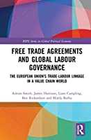 Free Trade Agreements and Global Labour Governance: The European Union's Trade-Labour Linkage in a Value Chain World (RIPE Series in Global Political Economy)