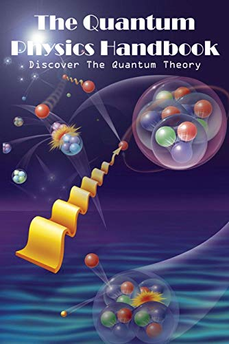The Quantum Physics Handbook Discover The Quantum Theory: Quantum Physics Books 2019 (English Edition)