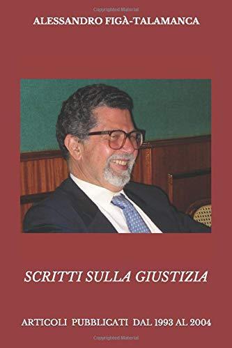 SCRITTI SULLA GIUSTIZIA: ARTICOLI PUBBLICATI DAL 1993 AL 2004
