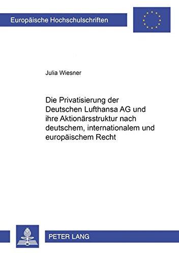 Die Privatisierung der Deutschen Lufthansa AG und ihre Aktionärsstruktur nach deutschem, internationalem und europäischem Recht (Europäische ... / Series 2: Law / Série 2: Droit, Band 2790)