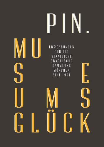 Pin. Museumsglück.: Erwerbungen Für Die Staatliche Graphische Sammlung München Seit 1991