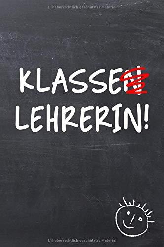 KLASSE(N)LEHRERIN!: Liniertes Notizbuch als Geschenk / Abschiedsgeschenk für die Lehrerin oder Klassenlehrerin, 100 Seiten, ca. A5