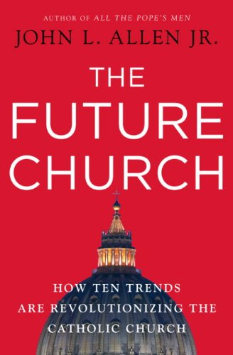 The Future Church: How Ten Trends are Revolutionizing the Catholic Church