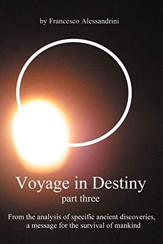 Voyage in Destiny - Part Three: From the Analysis of Specific Ancient Discoveries, A Message for the Survival of Mankind