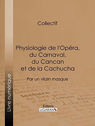 Physiologie de l'Opéra, du Carnaval, du Cancan et de la Cachucha: Par un vilain masque (French Edition)