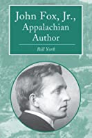 John Fox, Jr.: Appalachian Author (Contributions to Southern Appalachian Studies, 6)