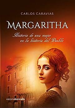 MARGARITHA: Historia de una mujer en la historia del pueblo de Carlos Caravias