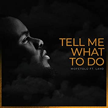 Tell Me What to Do (feat. Layo)