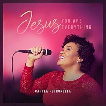 Jesus, You Are Everything