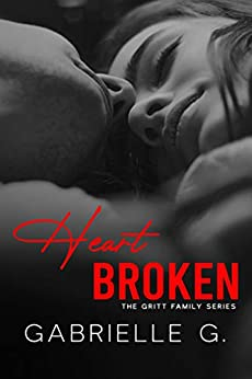 Heartbroken: A second chance romance (Gritt Family Book 1) by [Gabrielle G.]