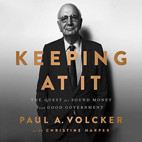 Keeping at It     The Quest for Sound Money and Good Government              By:                                                                                                                                 Paul Volcker,                                                                                        Christine Harper                               Narrated by:                                                                                                                                 John Bedford Lloyd                      Length: 10 hrs and 6 mins     106 ratings     Overall 4.5