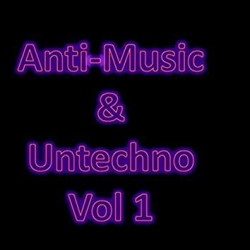 Anti-Music & Untechno Vol 1 (Strange Electronic Experiments blending Darkwave, Industrial, Chaos, Ambient, Classical and Celtic Influences)