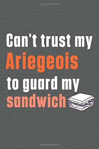 Can't trust my Ariegeois to guard my sandwich: For Ariegeois Dog Breed Fans 1
