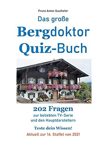 Das große Bergdoktor Quiz-Buch: 202 Fragen zur beliebten TV-Serie und den Hauptdarstellern. Teste dein Wissen! Aktuell zur 14. Staffel von 2021