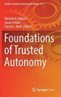 Foundations of Trusted Autonomy (Studies in Systems, Decision and Control (117))
