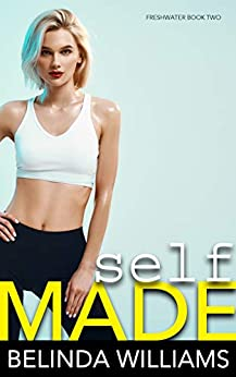 Self Made (Freshwater Book 2) by [Belinda Williams]
