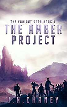 The Amber Project: A Dystopian Sci-fi Novel (The Variant Saga Book 1) by [J.N. Chaney]