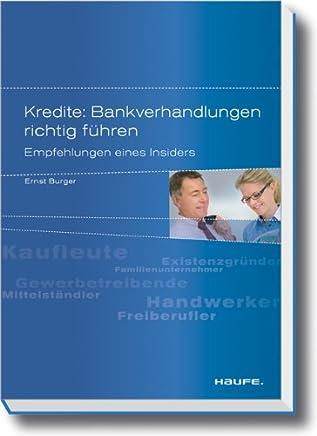 Kredite: Bankverhandlungen richtig f�hren: Empfehlungen eines Insiders