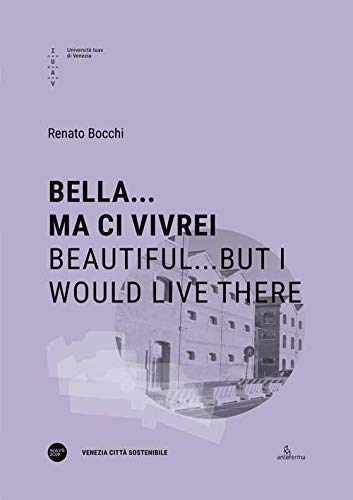 Bella... ma ci vivrei-Beautiful...but I would live there. Ediz. bilingue (Venezia Città Sostenibile)
