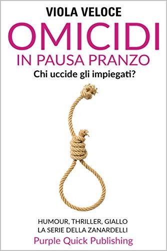 Omicidi in pausa pranzo: Humour, thriller, giallo. La serie della Zanardelli. Romanzo.