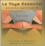 Le Yoga Essentiel - Science Spirituelle - Techniques de méditation