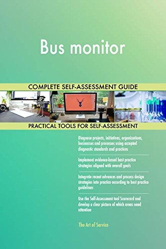 Bus monitor All-Inclusive Self-Assessment - More than 690 Success Criteria, Instant Visual Insights, Comprehensive Spreadsheet Dashboard, Auto-Prioritized for Quick Results