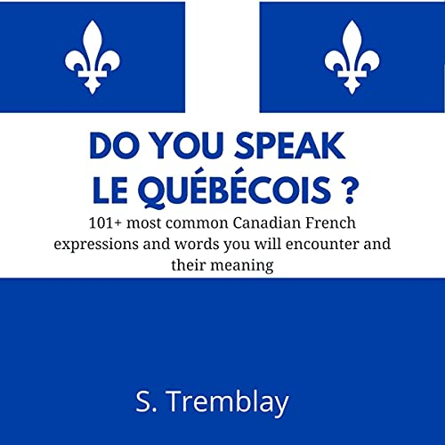 Listen Do You Speak Le Québécois?: 101+ Most Common Canadian French Expressions and Words You Need to Kno audio book