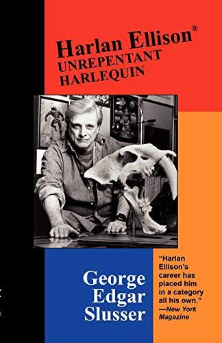 Harlan Ellison: Unrepentant Harlequin: v. 6.