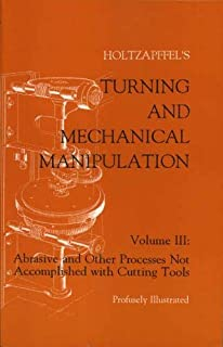 Turning and Mechanical Manipulation: Abrasive and Other Processes Not Accomplished With Cutting Tools (Volume 3)