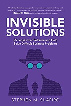 Invisible Solutions  25 Lenses that Reframe and Help Solve Difficult Business Problems