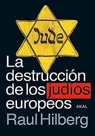 La destrucción De Los Judíos Europeos: 123 par Raul Hilberg