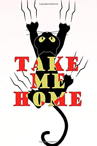 Take Me Home: Cat Journal : Lined Journal 6'x9' Inches - 110...