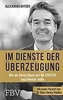 Im Dienste der Ueberzeugung: Wie wir Deutschland und die CDU/CSU nach Merkel retten
