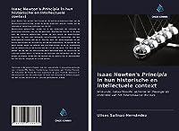 Isaac Newton's Principia in hun historische en intellectuele context: Wiskunde, natuurfilosofie, alchemie en theologie als onderdeel van het Newtoniaanse discours