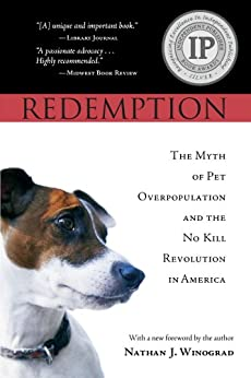 Redemption: The Myth of Pet Overpopulation & The No Kill Revolution in America by [Nathan Winograd]