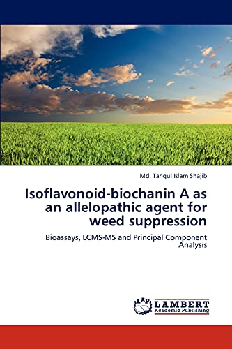 Isoflavonoid-biochanin A as an allelopathic agent for weed suppression: Bioassays, LCMS-MS and Principal Component Analysis
